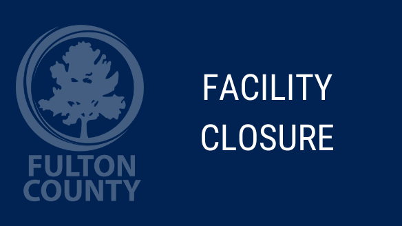 Facility Closure with Fulton County Logo